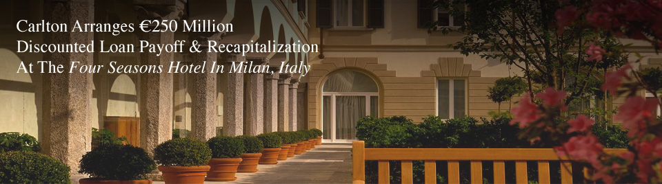 Carlton Arranges €250 Million Discounted Loan Payoff & Recapitalization At The Four Seasons Hotel In Milan, Italy